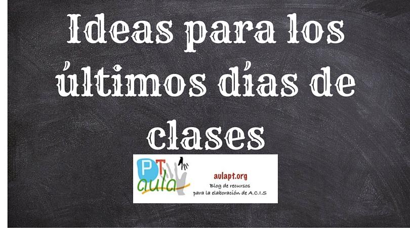 Ideas para los últimos días de clases